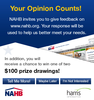 Your Opinion Counts! NAHB invites you to give feedback on www.nahb.org.  Your response will be used to help us better meet your needs.  In addition, you will receive a chance to win one of two $100 prize drawings!